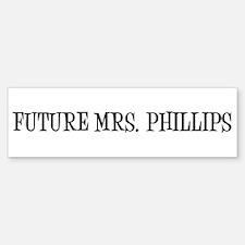 FUTURE MRS. PHILLIPS Bumper Bumper Bumper Sticker
