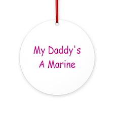 My Daddy's A Marine Ornament (Round)