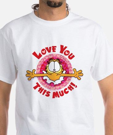 Love You This Much! White T-Shirt