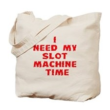I Need My Slot Machine Time Tote Bag