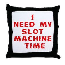 I Need My Slot Machine Time Throw Pillow