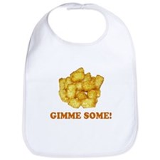 Gimme Some (of your tots)! Bib