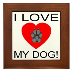 I Love My Dog! Framed Tile
