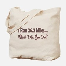 I Ran 26.2 Miles What Did You Tote Bag