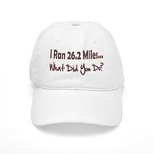 I Ran 26.2 Miles What Did You Baseball Cap