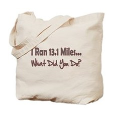 I Ran 13.1 Miles What Did You Tote Bag