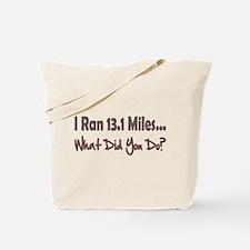 I Ran 13.1 Miles What Did You Tote Bag