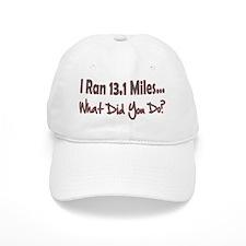 I Ran 13.1 Miles What Did You Baseball Cap