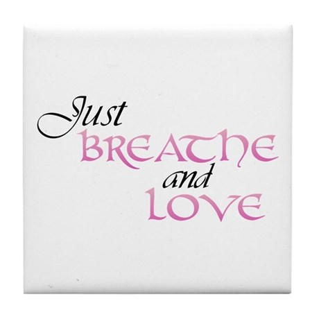 Just Breathe and Love Tile Coaster
