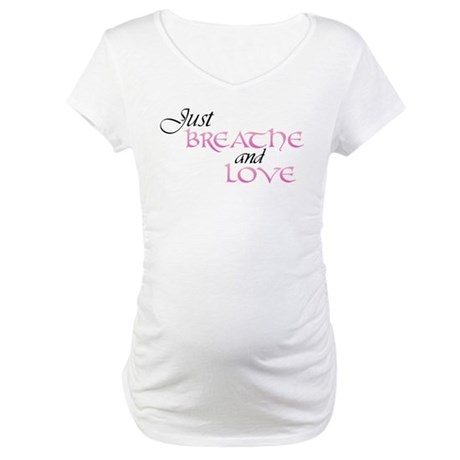 Just Breathe and Love Maternity T-Shirt