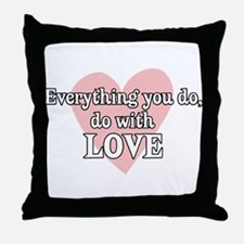 Do Everything With Love Throw Pillow
