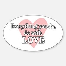 Do Everything With Love Oval Decal
