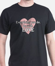Do Everything With Love T-Shirt