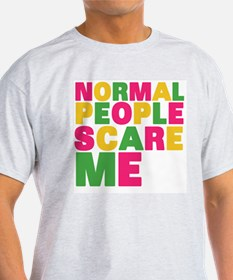 Cute Normal people scare me T-Shirt