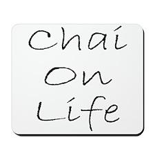 Chai On Life Mousepad