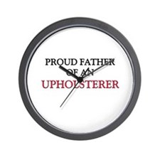Proud Father Of An UPHOLSTERER Wall Clock
