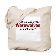 Werewolves arent real? Tote Bag
