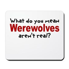 Werewolves arent real? Mousepad