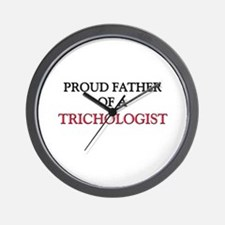 Proud Father Of A TRICHOLOGIST Wall Clock