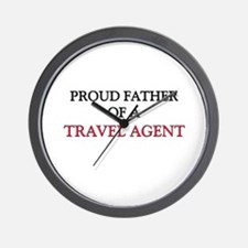 Proud Father Of A TRAVEL AGENT Wall Clock