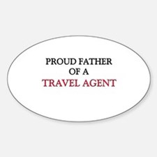 Proud Father Of A TRAVEL AGENT Oval Decal