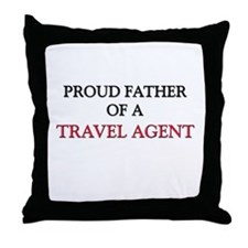 Proud Father Of A TRAVEL AGENT Throw Pillow