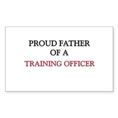 Proud Father Of A TRAINING OFFICER Decal