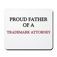 Proud Father Of A TRADEMARK ATTORNEY Mousepad