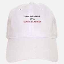 Proud Father Of A TOWN PLANNER Baseball Baseball Cap