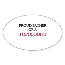 Proud Father Of A TOPOLOGIST Oval Decal