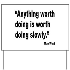 Mae West Slow Quote Yard Sign