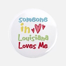 """Someone in Louisiana Loves Me 3.5"""" Button"""