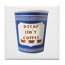 DECAF ISN'T COFFEE Tile Coaster