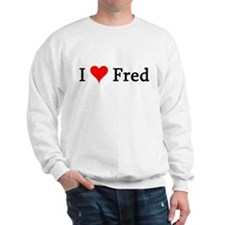 I Love Fred Sweatshirt