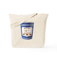 DECAF ISN'T COFFEE Tote Bag