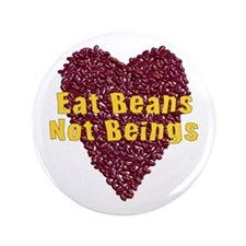 "Eat Beans Not Beings 3.5"" Button"