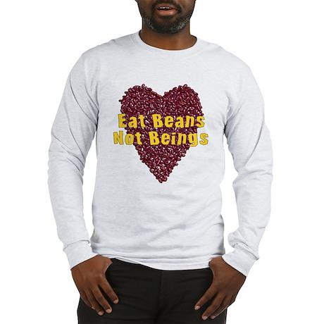 Eat Beans Not Beings Long Sleeve T-Shirt