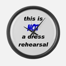 Not a Dress Rehearsal Large Wall Clock