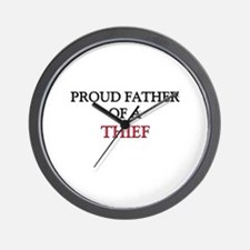 Proud Father Of A THIEF Wall Clock