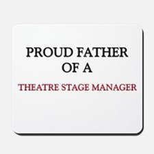 Proud Father Of A THEATRE STAGE MANAGER Mousepad