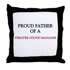 Proud Father Of A THEATRE SOUND MANAGER Throw Pill