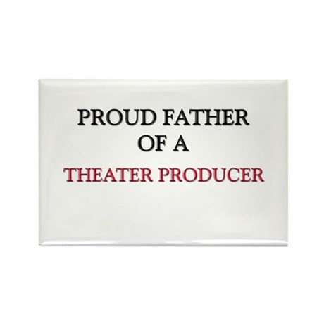 Proud Father Of A THEATER PRODUCER Rectangle Magne