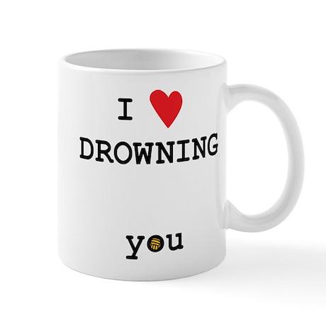 I LOVE drowning... you Mug