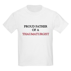 Proud Father Of A THAUMATURGIST T-Shirt