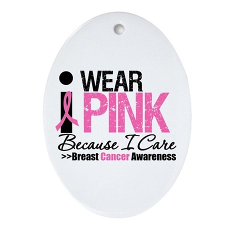 I Wear Pink Because I Care Oval Ornament