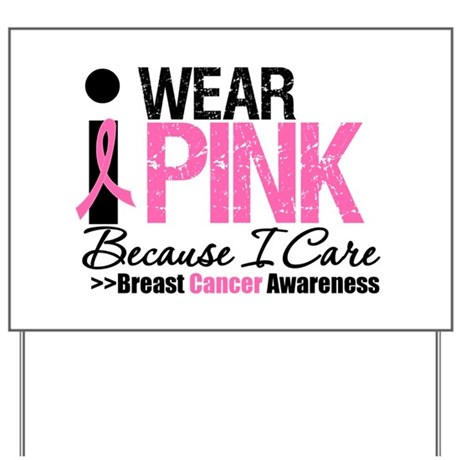 I Wear Pink Because I Care Yard Sign