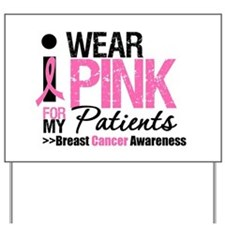I Wear Pink For My Patients Yard Sign