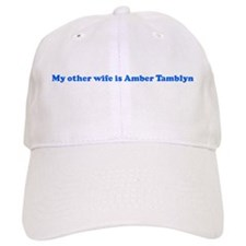 My other wife is Amber Tambl Baseball Cap