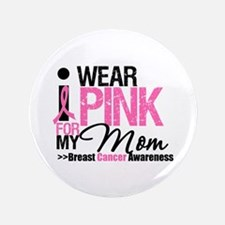 """I Wear Pink For My Mom 3.5"""" Button"""