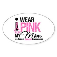 I Wear Pink For My Mom Oval Decal